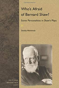 Who's Afraid of Bernard Shaw?: Some Personalities in Shaw's Plays 9780813037264