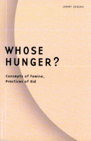 Whose Hunger?: Concepts of Famine, Practices of Aid 9780816635061