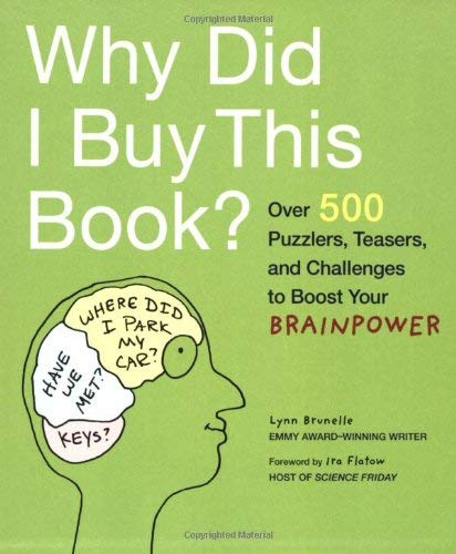 Why Did I Buy This Book?: Over 500 Puzzlers, Teasers, and Challenges to Boost Your Brainpower 9780811866866