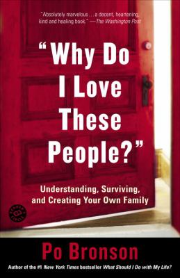 Why Do I Love These People?: Understanding, Surviving, and Creating Your Own Family 9780812972429
