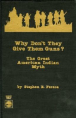 Why Don't They Give Them Guns?: The Great American Indian Myth 9780819176257