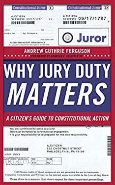 Why Jury Duty Matters: A Citizen S Guide to Constitutional Action 9780814729021