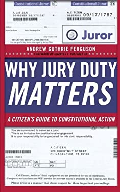 Why Jury Duty Matters: A Citizen S Guide to Constitutional Action 9780814729038