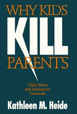 Why Kids Kill Parents: Child Abuse and Adolescent Homicide 9780814205631