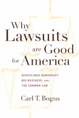 Why Lawsuits Are Good for America: Disciplined Democracy, Big Business, and the Common Law 9780814799161