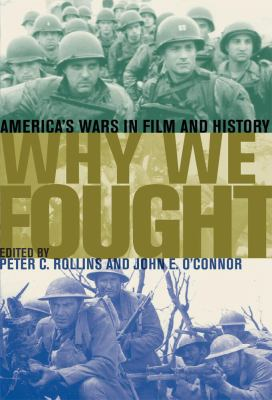 Why We Fought: America's Wars in Film and History 9780813191911