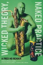 Wicked Theory, Naked Practice: A Fred Ho Reader 3475278