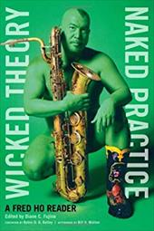Wicked Theory, Naked Practice: A Fred Ho Reader 3475277
