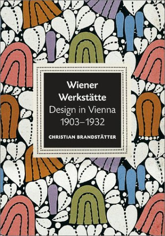 Wiener Werkstatte: Design in Vienna 1903-1932 9780810948037