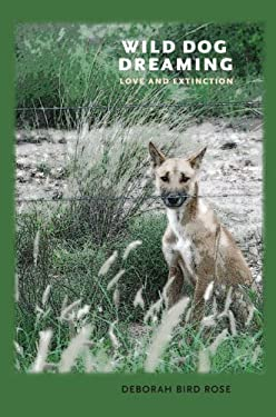 Wild Dog Dreaming: Love and Extinction 9780813930916