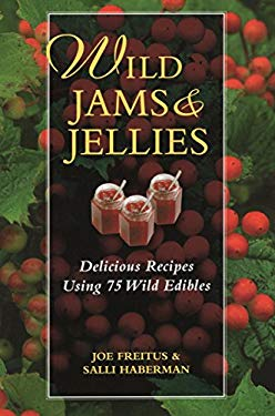 Wild Jams and Jellies: Delicious Recipes Using 75 Wild Edibles 9780811732475