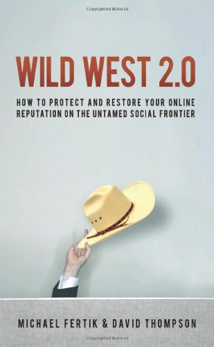 Wild West 2.0: How to Protect and Restore Your Online Reputation on the Untamed Social Frontier 9780814415092