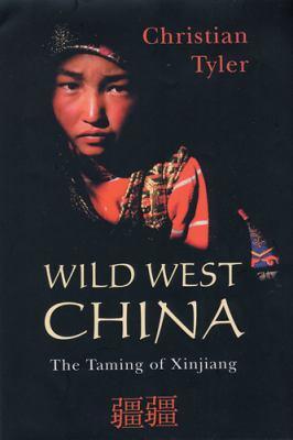 Wild West China: The Taming of Xinjiang 9780813535333
