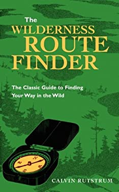 Wilderness Route Finder: The Classic Guide to Finding Your Way in the Wild 9780816636617
