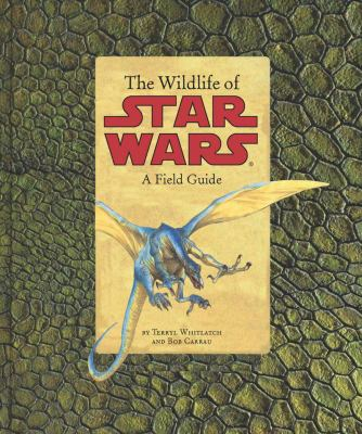 The Wildlife of Star Wars: A Field Guide 9780811847360