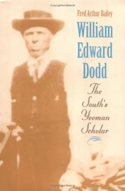 William Edward Dodd: The South S Yeoman Scholar 9780813917085