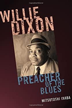 Willie Dixon: Preacher of the Blues 9780810869936