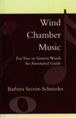 Wind Chamber Music: For Two to Sixteen Winds: An Annotated Guide 9780810842465