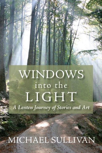 Windows Into the Light: A Lenten Journey of Stories and Art 9780819223227