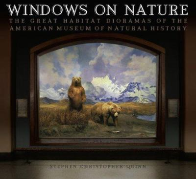 Windows on Nature: The Great Habitat Dioramas of the American Museum of Natural History 9780810959408