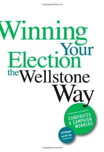 Winning Your Election the Wellstone Way: A Comprehensive Guide for Candidates and Campaign Workers 9780816653331