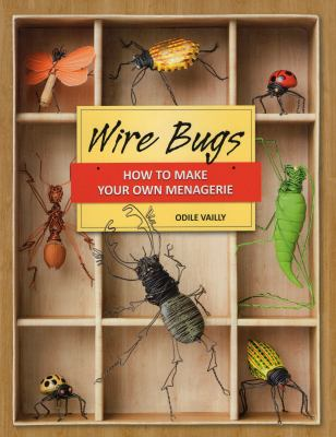 Wire Bugs: How to Make Your Own Menagerie 9780811706995