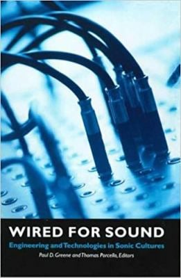 Wired for Sound: Engineering and Technologies in Sonic Cultures 9780819565174