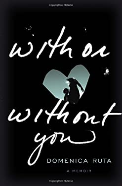 With or Without You: A Memoir 9780812993240