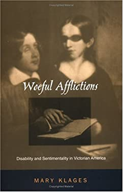 Woeful Afflictions: Disability and Sentimentality in Victorian America 9780812234992