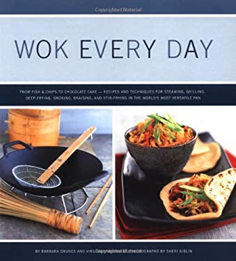 Wok Every Day: From Fish & Chips to Chocolate Cake -Recipes and Techniques for Steaming, Grilling, Deep-Frying, Smoking, Braising, an 9780811831956