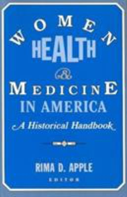 Women, Health, and Medicine in America: A Historical Handbook