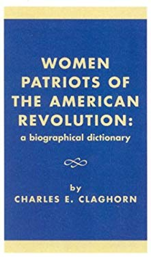 Women Patriots of the American Revolution: A Biographical Dictionary 9780810824218