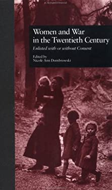 Women and War in the Twentieth Century: Enlisted with or Without Consent 9780815322870