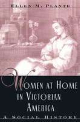 Women at Home in Victorian American: A Social History 9780816033928