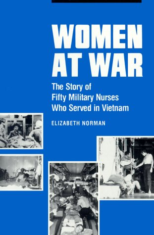 Women at War: The Story of Fifty Military Nurses Who Served in Vietnam 9780812213171