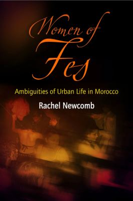 Women of Fes: Ambiguities of Urban Life in Morocco 9780812241242