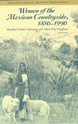 Women of the Mexican Countryside, 1850-1990: Creating Spaces, Shaping Transitions 9780816514311