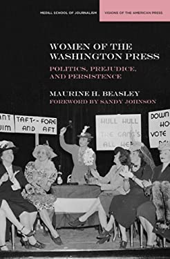 Women of the Washington Press: Politics, Prejudice, and Persistence 9780810125711