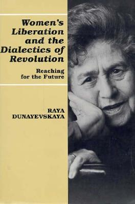 Women's Liberation and the Dialectics of Revolution: Reaching for the Future 9780814326558