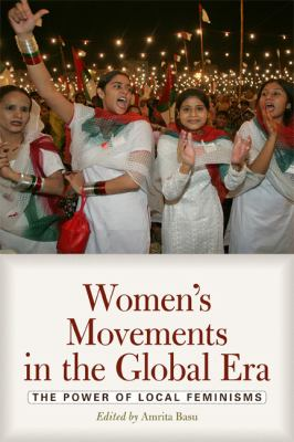 Women's Movements in the Global Era: The Power of Local Feminisms 9780813344447