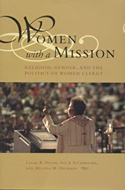 Women with a Mission: Religion, Gender, and the Politics of Women Clergy 9780817314606