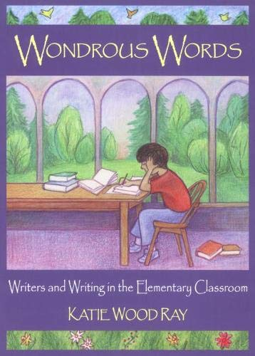Wondrous Words: Writers and Writing in the Elementary Classroom 9780814158166