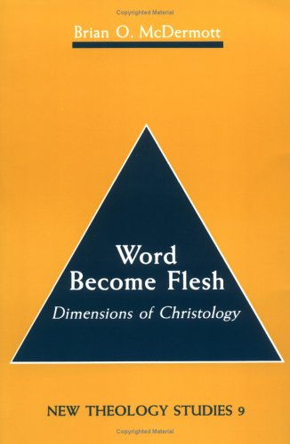 Word Become Flesh: Dimensions of Christology 9780814650158