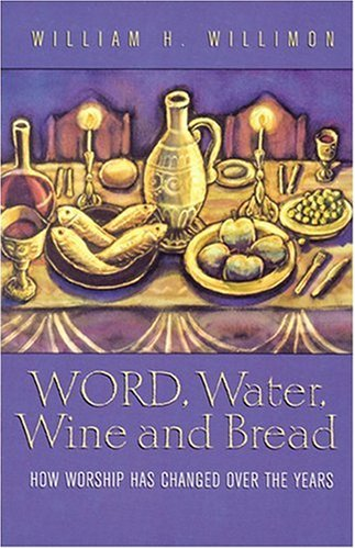 Word, Water, Wine, and Bread: How Worship Has Changed Over the Years 9780817008581