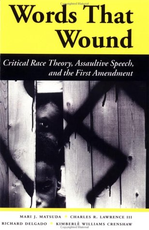Words That Wound: Critical Race Theory, Assaultive Speech, and the First Amendment 9780813384283