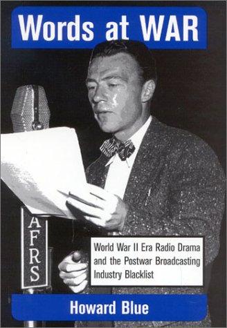 Words at War: World War II Era Radio Drama and the Postwar Broadcasting Industry Blacklist 9780810844131