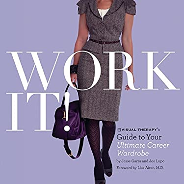 Work It!: Visual Therapy's Guide to Your Ultimate Career Wardrobe 9780811865227