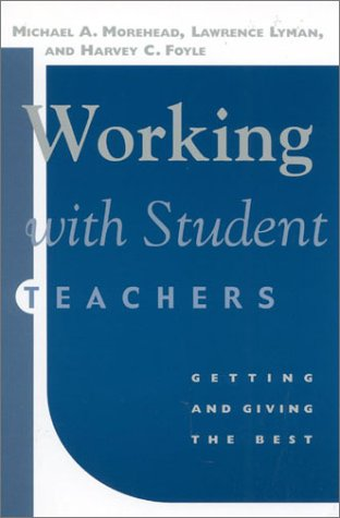 Working with Student Teachers: Getting & Giving the Best 9780810846067