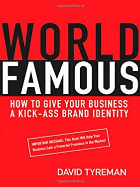World Famous: How to Give Your Business a Kick-Ass Brand Identity 9780814409343