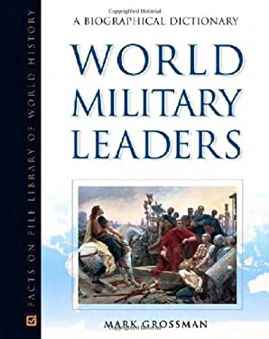 World Military Leaders: A Biographical Dictionary 9780816047321